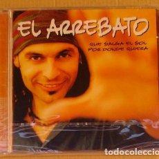 CD de Música: EL ARREBATO - QUE SALGA EL SOL POR DONDE QUIERA (CD) 2004 - 10 TEMAS - PRECINTADO. Lote 132393922