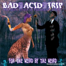 CDs de Música: BAD ACID TRIP - FOR THE WEIRD BY THE WEIRD - CD. Lote 133135694