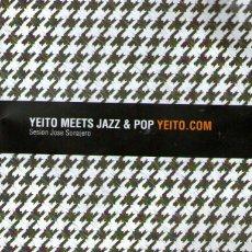 CDs de Música: YEITO MEETS JAZZ & POP - SESIÓN JOSÉ SONAJERO - 17 TRACKS - ED. YEITO.COM. Lote 135614818