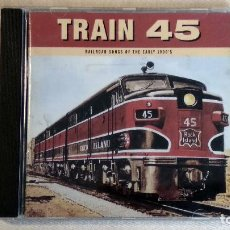 CDs de Música: TRAIN 45: RAILROAD SONGS OF THE EARLY 1900'S - CD. ROUNDER RECORDS. AÑO 1998. . Lote 136317518