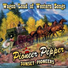 CDs de Música: PIONEER PEPPER & THE SUNSET PIONEERS - WAGON LOAD OF WESTERN SONGS. Lote 138663462
