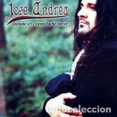 CDs de Música: JOSÉ ANDRËA - DONDE EL CORAZÓN TE LLEVE (ESPAÑA, 2004). Lote 141839982