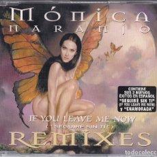 CDs de Música: MONICA NARANJO : IF YOU LEAVE ME NOW (REMIXES) - CD 11 TEMAS ORIGINAL ESPAÑA 2000 EPIC. Lote 143641374