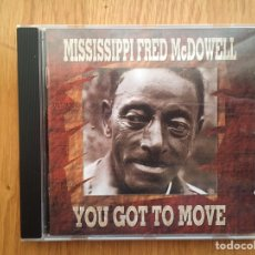 CDs de Música: MISSISSIPPI FRED MCDOWELL: YOU GOT TO MOVE. Lote 144310950