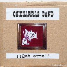 CDs de Música: CHICHARRAS BAND / ¡¡QUÉ ARTE!! . Lote 145037274