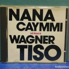 CDs de Música: LMV - NANA CAYMMI E WAGNER TISO. SÓ LOUCO. CD. Lote 147735394
