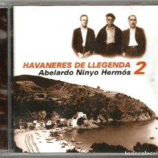 CDs de Música: HAVANERES DE LLEGENDA-2 - ALBELARDO, NINYO, HERMÓS (CD) - HAVANERES ANTIGUES 1940-1950. Lote 150626938