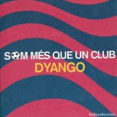 CDs de Música: DYANGO - SOM MÉS QUE UN CLUB - CD SINGLE. Lote 151904614