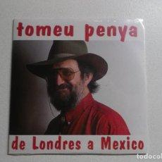 CDs de Música: TOMEU PENYA DE LONDRES A MEXICO, PRECINTADO PROMOCIONAL. Lote 190061691