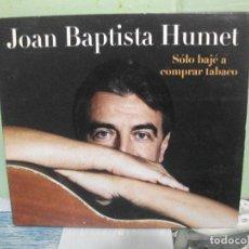 CDs de Música: JOAN BAPTISTA HUMET SOLO BAJE A COMPRAR TABACO CD ALBUM 2004 PORTADA DE CARTON 12 TEMAS PEPETO. Lote 159904114