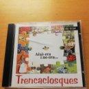 CDs de Música: TRENCACLOSQUES. AIXÒ ERA I NO ERA... (CD). Lote 165489430