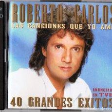 CDs de Música: ROBERTO CARLOS LAS CANCIONES QUE YO AMO 40 GRANDES ÉXITOS . Lote 172397589