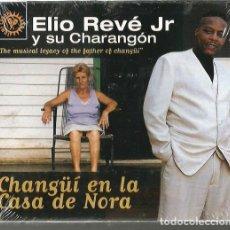 CDs de Música: CD ELIO REVÉ JR Y SU CHARANGÓN : CHANGÜÍ EN LA CASA DE NORA . Lote 175711395
