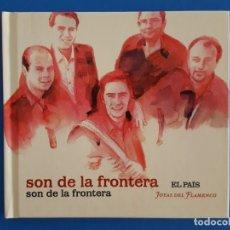 CDs de Música: CD LIBRO / SON DE LA FRONTERA / SON DE LA FRONTERA / EL PAÍS - JOYAS DEL FLAMENCO / NUEVO. Lote 176447190