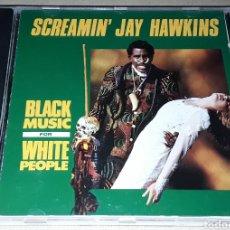 CDs de Música: CD - SCREAMIN' JAY HAWKINS - BLACK MUSIC FOR WHITE PEOPLE - MADE IN ENGLAND - JAY HAWKINS. Lote 178718360