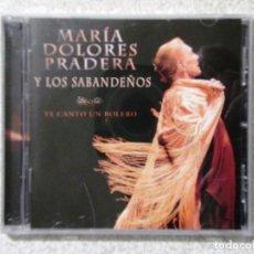 CDs de Música: MARIA DOLORES PRADERA Y LOS SABANDEÑOS.TE CANTO UN BOLERO. Lote 186223388