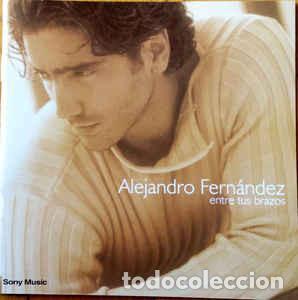 ALEJANDRO FERNÁNDEZ – ENTRE TUS BRAZOS (Música - CD's Latina)