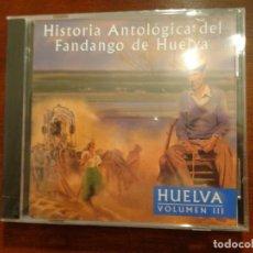 CDs de Música: HISTORIA ANTOLÓGICA DEL FANDANGO DE HUELVA - HUELVA VOLUMEN III - PRECINTADO. Lote 187193466
