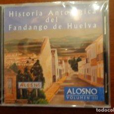 CDs de Música: HISTORIA ANTOLÓGICA DEL FANDANGO DE HUELVA - ALONSO VOLUMEN III - PRECINTADO. Lote 187193530