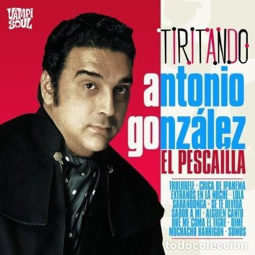ANTONIO GONZALEZ, EL PESCADILLA * CD DIGIPACK * TIRITANDO * VAMPISOUL * PRECINTADO (Música - CD's Flamenco, Canción española y Cuplé)