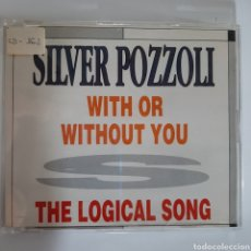 CDs de Música: SILVER POZZOLI / WITH OR WITHOUT YOU / THE LOGICAL SONG. Lote 191157107