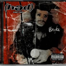 CDs de Música: HED PLANET EARTH - BROKE CD ALBUM DE 2000 RF-4149 , BUEN ESTADO. Lote 191316920