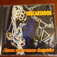 CDs de Música: DESCARTADOS - AHORA QUE VAMOS DESPACIO - 1998. Lote 194327170