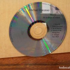 CDs de Música: MICHAEL FRACASSO - WORLD IN A DROP OF WATER - SOLO CD SIN CARATULAS COMO NUEVO. Lote 194884191