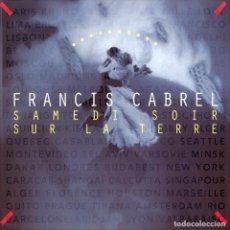 CDs de Música: FRANCIS CABREL CD SAMEDI SOIR SUR LA TERRE - FRANCIS CABREL. Lote 195285351