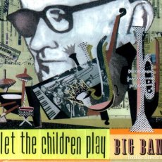 CDs de Música: LET THE CHILDREN PLAY - BIG BAND. Lote 200807803