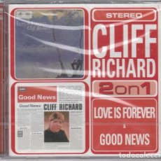 CDs de Música: CLIFF RICHARD 2 ON 1 - LOVE IS FOREVER / GOOD NEWS - CD NUEVO Y PRECINTADO. Lote 201597196