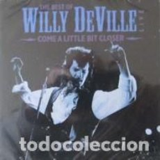 CDs de Música: WILLY DEVILLE – COME A LITTLE BIT CLOSER - THE BEST OF WILLY DEVILLE LIVE. Lote 206320671