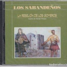 CDs de Música: LOS SABANDEÑOS LA REBELION DE LOS GOMEROS MUERTE DE HERNAN PEREZA FOLKLORE CD NUEVO PRECINTADO. Lote 208584111