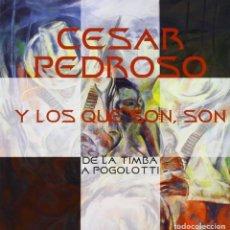 CDs de Música: CESAR PEDROSO Y LOS QUE SON SON – DE LA TIMBA A POGOLOTTI - NUEVO Y PRECINTADO. Lote 244586300