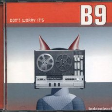 CDs de Música: B9 ‎– DON'T WORRY IT'S B9 – CD. Lote 210254997