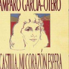 CDs de Música: CASTILLA, MI CORAZON ESPERA - AMPARO GARCIA OTERO. Lote 211888980