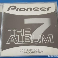 CDs de Música: CD / PIONEER THE ALBUM 7 ELECTRO & PROGRESIVE. Lote 212861742