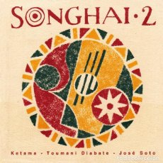 CDs de Música: SONGHAI 2. KETAMA - TOUMANI DIABATE - JOSÉ SOTO (CD). Lote 216806762