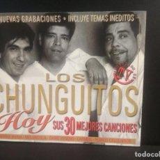 CDs de Música: LOS CHUNGUITOS, HOY SUS 30 MEJORES CANCIONES.NUEVAS GRABACIONES,CON TEMAS INÉDITOS.DOBLE CD,PEPETO. Lote 217175137