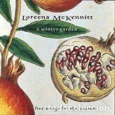 CDs de Música: LOREENA MCKENNITT - A WINTER GARDEN (FIVE SONGS FOR THE SEASON). Lote 217718957