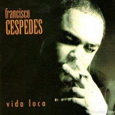 CDs de Música: FRANCISCO CESPEDES - VIDA LOCA - CD ALBUM - 11 TRACKS - WARNER MUSIC - AÑO 1997. Lote 218383522