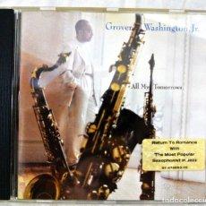 CDs de Música: CD GROVER WASHINGTON JR ALL MY TOMORROWS, CBS/SONY, 1994, 5099747455322 CD INTERIOR IMPECABLE. Lote 220693853