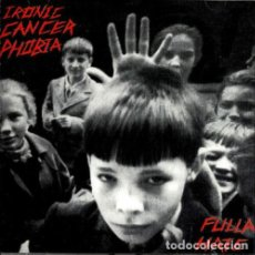 CDs de Música: IRONIC CANCER PHOBIA - FULLA HATE. Lote 224175482