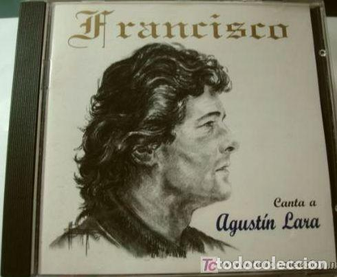 CDs de Música: FRANCISCO (CD 1995) CANTA A AGUSTIN LARA - GRANADA, SOLAMENTE UNA VEZ, MARIA BONITA, VALENCIA MIA - Foto 2 - 224977436