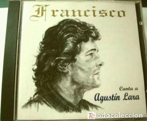 FRANCISCO (CD 1995) CANTA A AGUSTIN LARA - GRANADA, SOLAMENTE UNA VEZ, MARIA BONITA, VALENCIA MIA (Música - CD's Melódica )