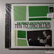 CDs de Música: 1120- DUSKO GOYKOVICH TEN TO TWO BLUES TETE MONTOLIU TRIO CD NUEVO PRECINTADO !!. Lote 226626240