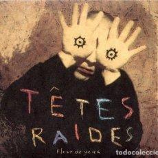 CDs de Música: TÊTES RAIDES – FLEUR DE YEUX (CD DIGIPACK). Lote 233913480