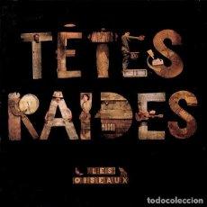 CDs de Música: TÊTES RAIDES – LES OISEAUX (CD DIGIPACK). Lote 234118440