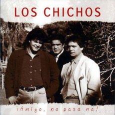 CDs de Música: LOS CHICHOS - ¡ AMIGO, NO PASA NA ! - NUEVO Y PRECINTADO. Lote 242845060