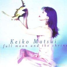 CDs de Música: KEIKO MATSUI - FULL MOON AND THE SHRINE - CD. Lote 254970605